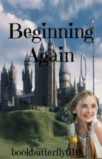 Beginning Again (A Harry Potter Fanfiction) by onceupontheinternet