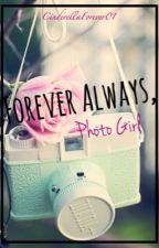 Forever Always, Photo Girl by CinderellaForever01