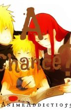 A Chance? (A Naruto Fanfic) by AnimeAddict1059