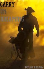 Carry On Dreaming (The Cowboy's Promise sequel) (SLOW UPDATES) by wayward_impala67