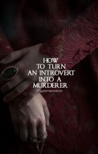 How to Turn an Introvert into a Murderer {Rants} by queentroverted