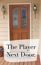 The Player Next Door. by that1withblackhair