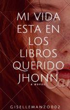Mi vida esta en los libros , querido Jhonn. by gisellemanzo002