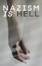 Nazism Is Hell #Wattys2016 by LauraGraziele