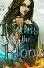 It Runs in the Blood (Completed) by AteShams