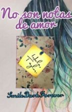 No son notas de amor {#Wattys2015} by SmileDarkForever