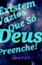 Existem Vazios que Só Deus Preenche! by spi_sarapaulina