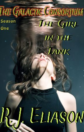 The Girl in the Tank: Galactic Consortium, Season 1 by RJEliason