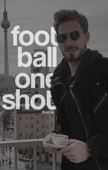 FOOTBALL ONE SHOTS [CLOSED]