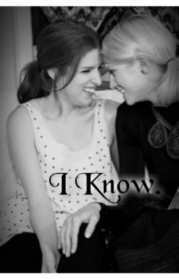 I Know. (Bechloe)