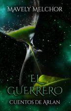 Cuentos de Arlan I: El Guerrero by MavelyMelchor