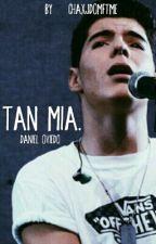 Tan mia. [Daniel Oviedo] by chaxjdomftme