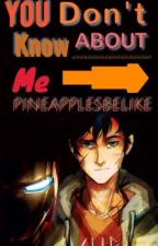 You don't know about me by pineapplesbelike