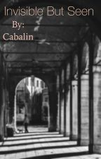 Invisible But Seen by Cabalin