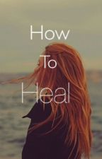 How To Heal by TehyaSpelts