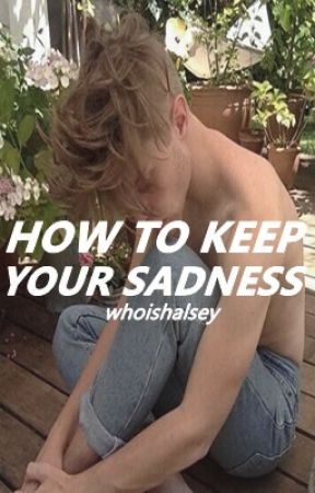 how to keep your sadness | lrh by whoishalsey