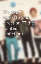 The exact opposite (one direction FT the wanted fanfiction) by The1wantedDirection