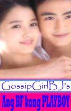 Ang BF kong PLAYBOY [FIN] by gossipgirlbj