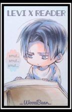 Levi x Reader -One-shots- [LEMONS] by _WooziBear_