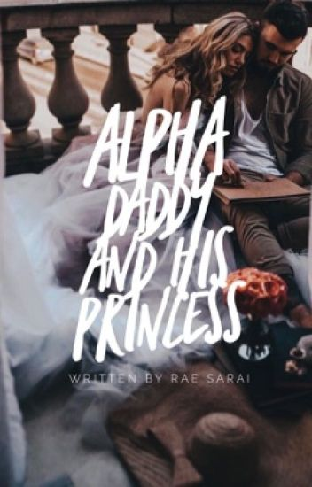 Alpha Daddy & His Princess [Completed]