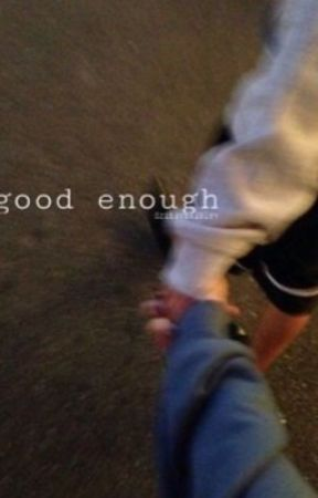 good enough || s.w by drizzymaloley