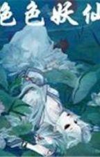 Tuyệt sắc yêu tiên (Not cv, sư đồ luyến, Huyền huyễn ) by Lylong13