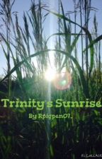 Trinity's Sunrise {COMPLETED} by Rpigpen07