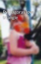 Pythagoras love triangle by GeorgiaatTiffanys