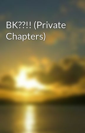 BK??!! (Private Chapters) by ThePurpleBaller