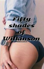Fifty Shades of Wilkinson  by _wilkinslut_