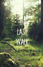 The Last Walk by iiLeahWill
