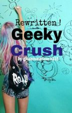 Geeky Crush *Rewritten Version* by glazeisaunicorn215