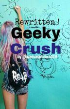 Geeky Crush *Rewritten Version* by glazeisaunicorn215