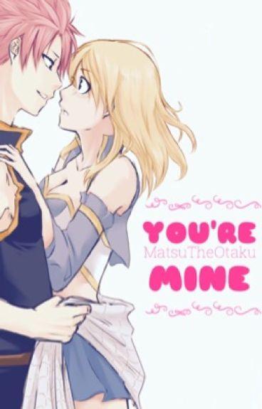 Fairy Tail: You're Mine [NaLu]