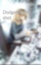 Dodgeball one shot by its_rayneing