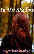 In His Shadow (A Harry Potter Fan Fiction) by twinklingnebula