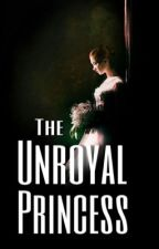 The Unroyal Princess (Random Updates) by niki8london