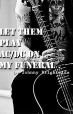 Let them play AC/DC on my funeral. by eloquent_bastard