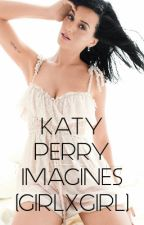 Katy Perry Imagines (girlxgirl) by perrysfanfiction