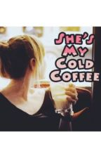 She's My Cold Coffee by swtdspstn