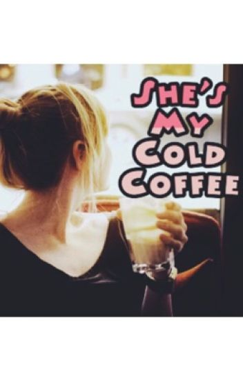 She's My Cold Coffee