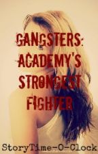 Gangsters: Academy's Strongest Fighter  by StoryTime-o-Clock