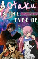 A Otaku Is The Type Of... by VictoriaSxkura