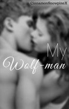 My Wolf-man by CinnamonSnowpineX
