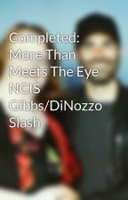 Completed:  More Than Meets The Eye NCIS Gibbs/DiNozzo Slash by LeaConnor