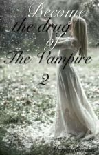Become The Drugs of The Vampire                                      Tome 2 by Mariedellarosa