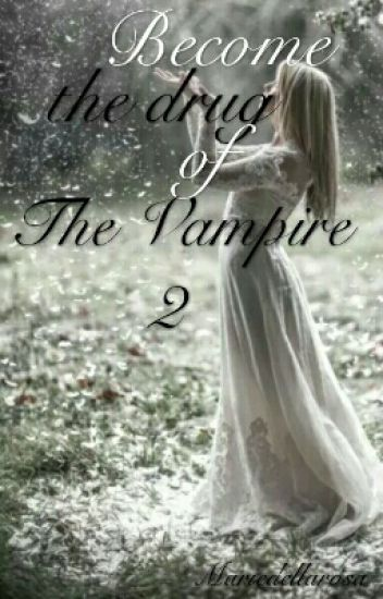 Become The Drugs of The Vampire                                      Tome 2