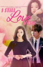 I Still Love You {Taehyung FF} by Kpop911_