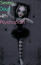 Seven Days With a Psychopath by Mystery_Rebel_Girl