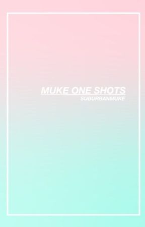 Muke One Shots by suburbanmuke
